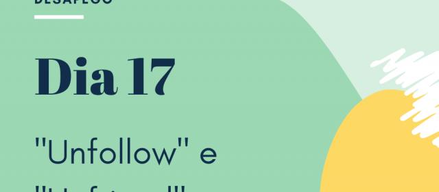 Dia 17 – Unfollow e Unfriend
