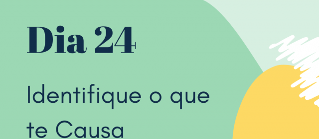 Dia 24 – Identifique o que te causa estresse