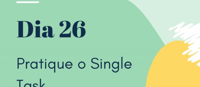 Dia 26 – Pratique o Single Task