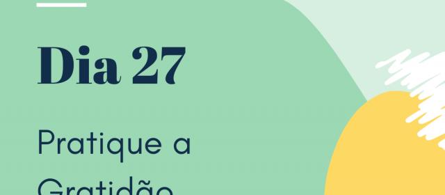 Dia 27 – Pratique a Gratidão