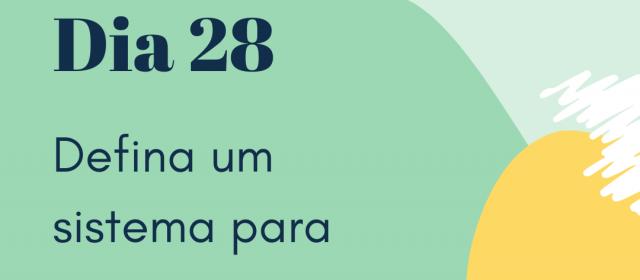 Dia 28 – Defina um sistema para gerenciar os seus dias