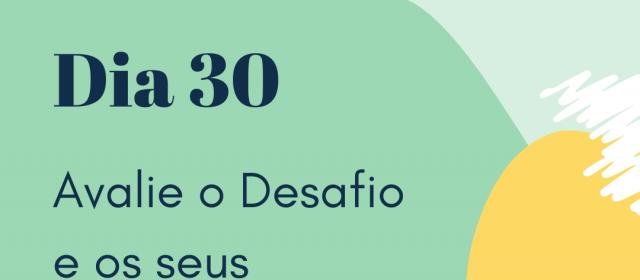 Dia 30 – Avalie o Desafio e os Seus Resultados